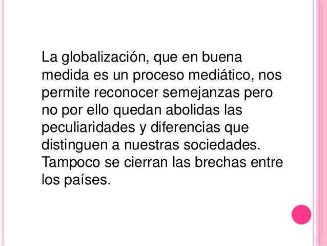 La globalización, que en buenamedida es un proceso mediático, nospermite reconocer semejanzas perono por ello quedan aboli...