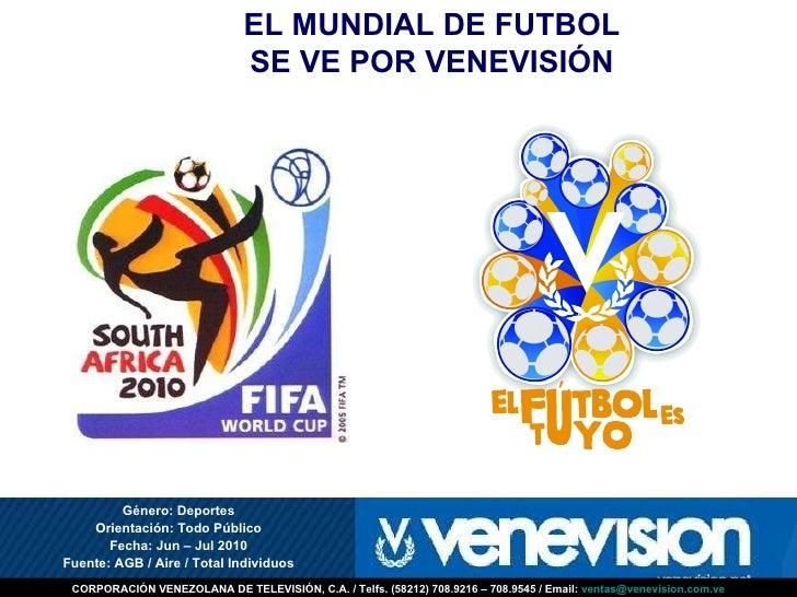 Género: Deportes Orientación: Todo Público Fecha: Jun – Jul 2010 Fuente: AGB / Aire / Total Individuos EL MUNDIAL DE FUTBO...