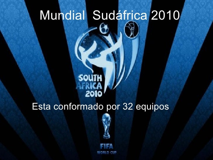 Mundial  Sudáfrica 2010 Esta conformado por 32 equipos