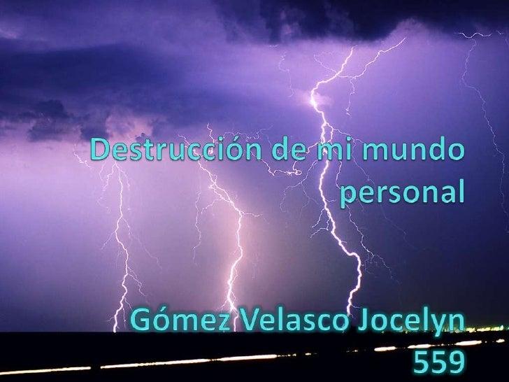 .<br />Destrucción de mi mundo    personalGómez Velasco Jocelyn559<br />