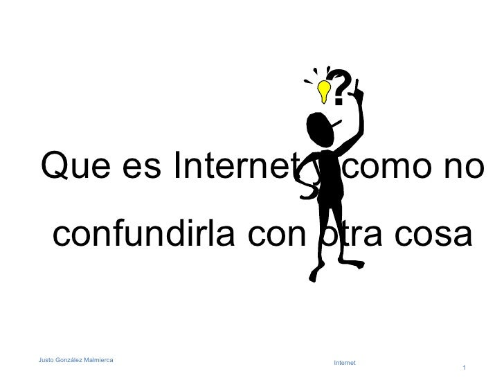 Que es Internet y como no confundirla con otra cosa ?