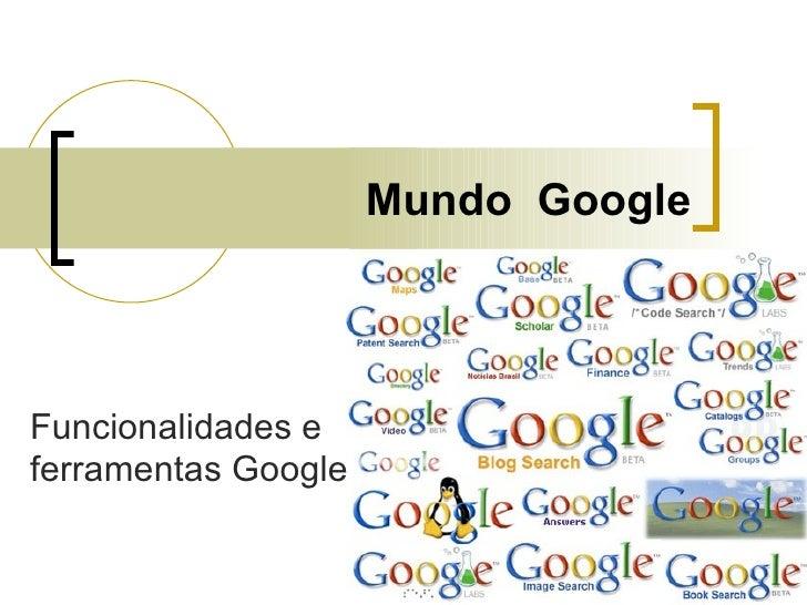 Mundo  Google Funcionalidades e ferramentas Google