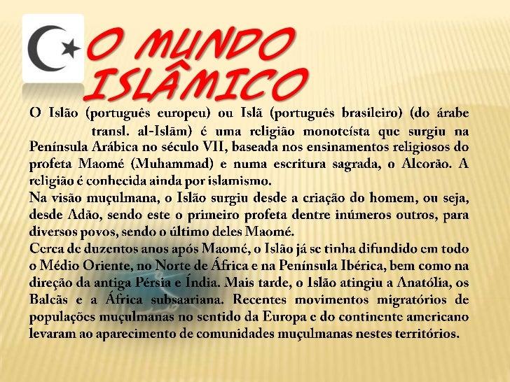 O MUNDO ISLÂMICO<br />O Islão (português europeu) ou Islã (português brasileiro) (do árabe الإسلام, transl. al-Islām) é um...