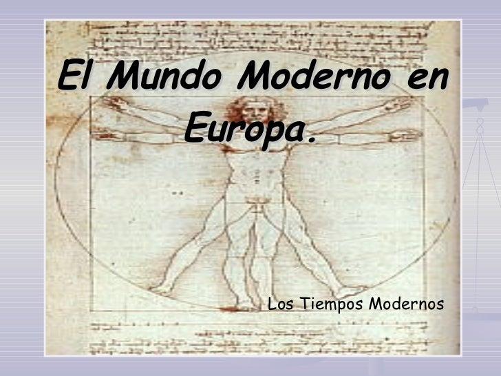 El Mundo Moderno en Europa. Los Tiempos Modernos