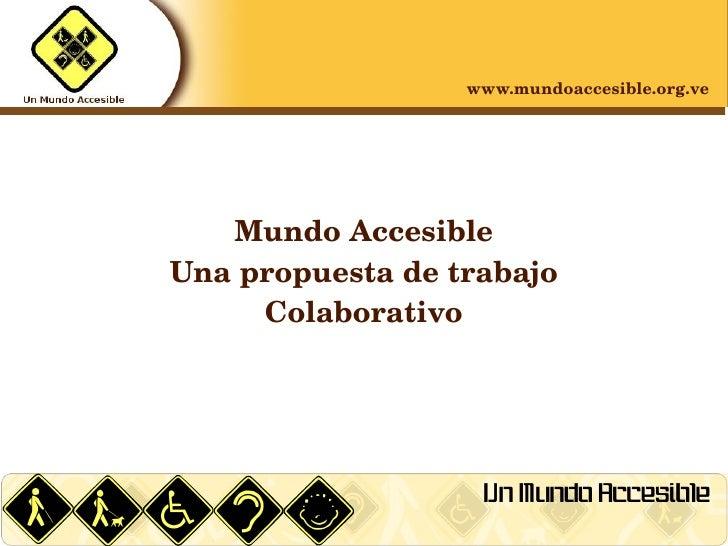 www.mundoaccesible.org.ve            MundoAccesible     Unapropuestadetrabajo          Colaborativo                 ...
