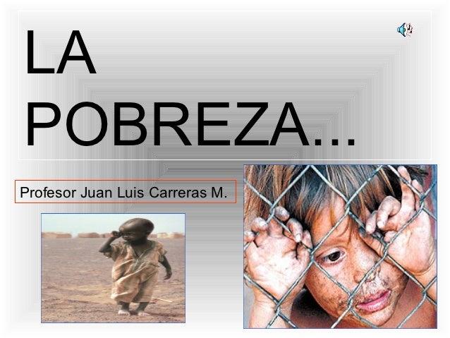 LAPOBREZA...Profesor Juan Luis Carreras M.