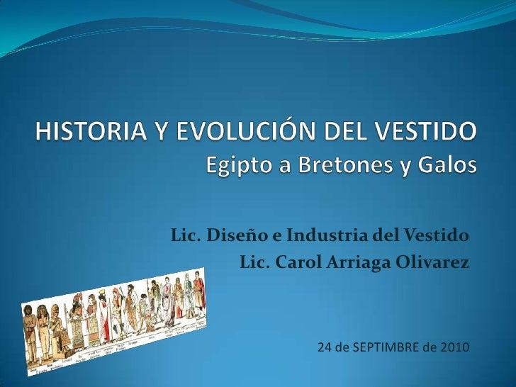 HISTORIA Y EVOLUCIÓN DEL VESTIDOEgipto a Bretones y Galos <br />Lic. Diseño e Industria del Vestido<br />Lic. Carol Arriag...