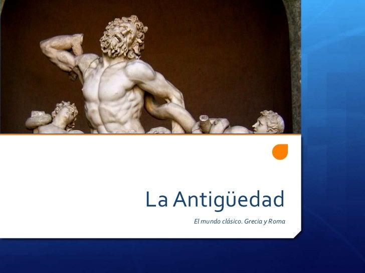 La Antigüedad<br />El mundo clásico. Grecia y Roma<br />