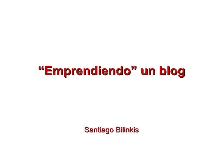 """"""" Emprendiendo"""" un blog Santiago Bilinkis"""