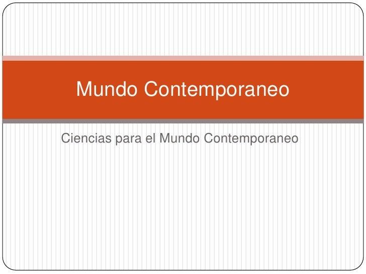 Ciencias para el Mundo Contemporaneo<br />Mundo Contemporaneo<br />