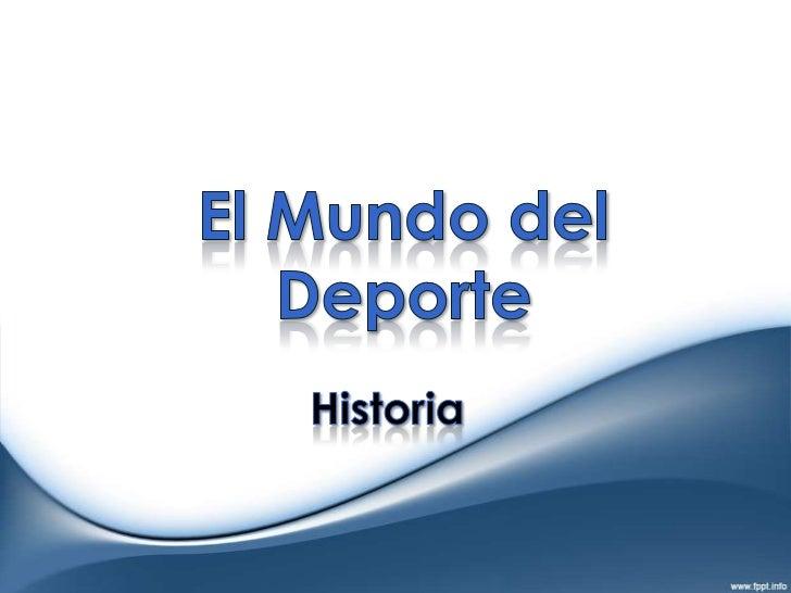 El Mundo del Deporte<br />Historia<br />