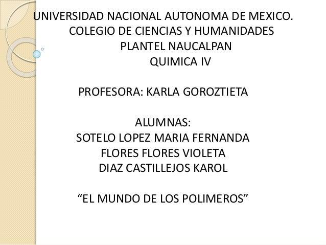UNIVERSIDAD NACIONAL AUTONOMA DE MEXICO. COLEGIO DE CIENCIAS Y HUMANIDADES PLANTEL NAUCALPAN QUIMICA IV PROFESORA: KARLA G...