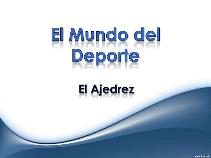 El Mundo del Deporte<br />El Ajedrez<br />