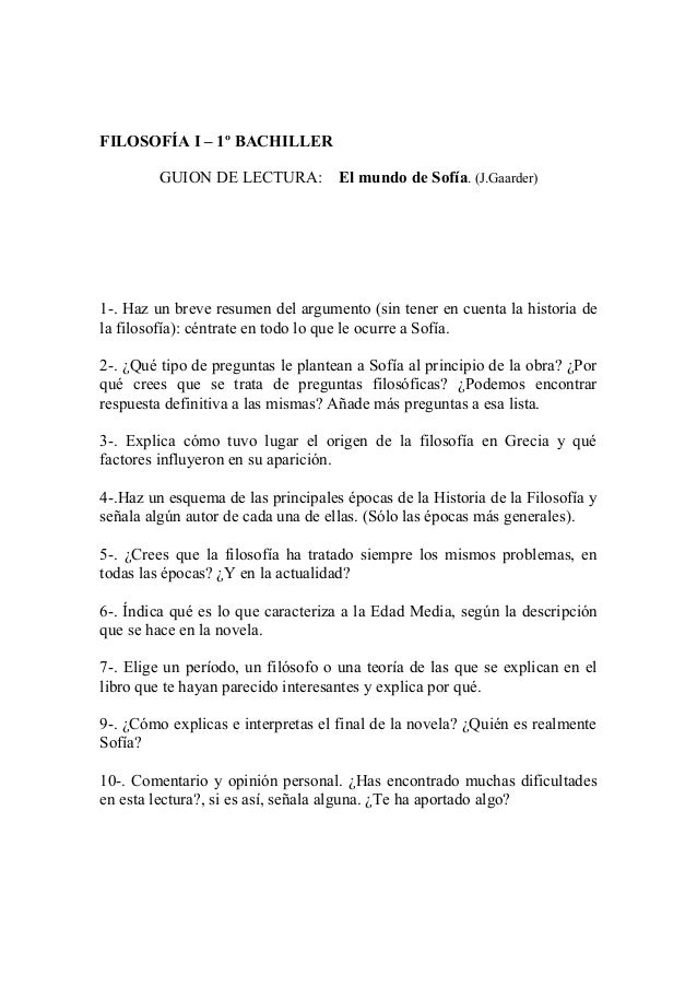 FILOSOFÍA I – 1º BACHILLER GUION DE LECTURA: El mundo de Sofía. (J.Gaarder) 1-. Haz un breve resumen del argumento (sin te...