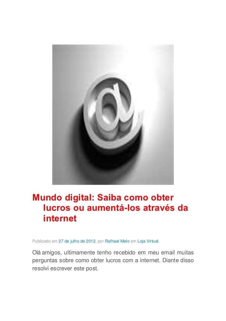 Mundo digital: Saiba como obter  lucros ou aumentá-los através da  internetPublicado em 27 de julho de 2012, por Rafhael M...