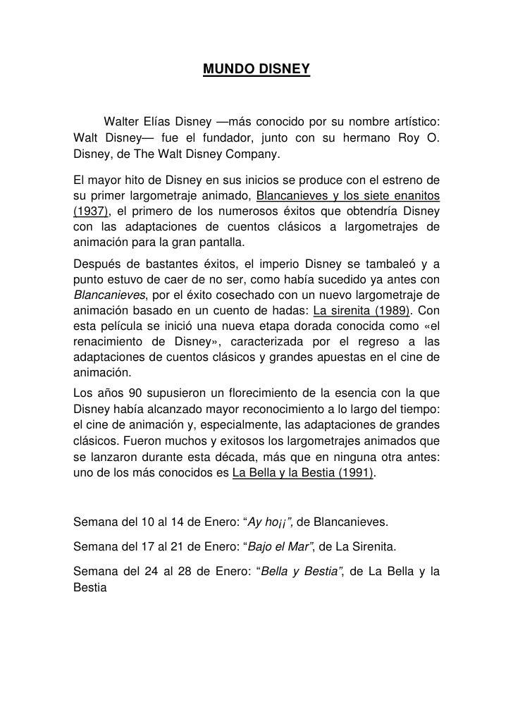 MUNDO DISNEY     Walter Elías Disney —más conocido por su nombre artístico:Walt Disney— fue el fundador, junto con su herm...