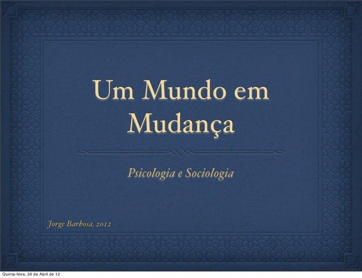 Um Mundo em                                       Mudança                                              Psicologia e Sociol...