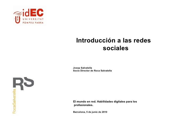 Introducción a las redes           sociales  Josep Salvatella Socio Director de Roca Salvatella     El mundo en red. Habil...