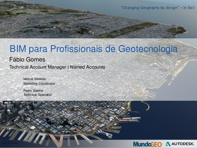 "© 2014 Autodesk ""Changing Geography by design"" – in fact BIM para Profissionais de Geotecnologia Fábio Gomes Technical Acc..."