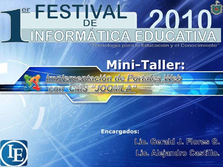 """Mini-Taller:<br />Implementación de Portales Web<br /> con  CMS """"JOOMLA""""<br />Encargados:<br />Lic. Gerald J. Flores G. <b..."""