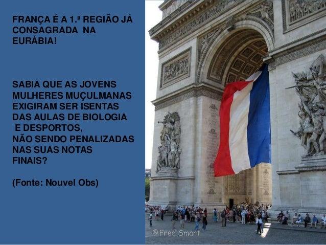 FRANÇA É A 1.ª REGIÃO JÁCONSAGRADA NAEURÁBIA!SABIA QUE AS JOVENSMULHERES MUÇULMANASEXIGIRAM SER ISENTASDAS AULAS DE BIOLOG...
