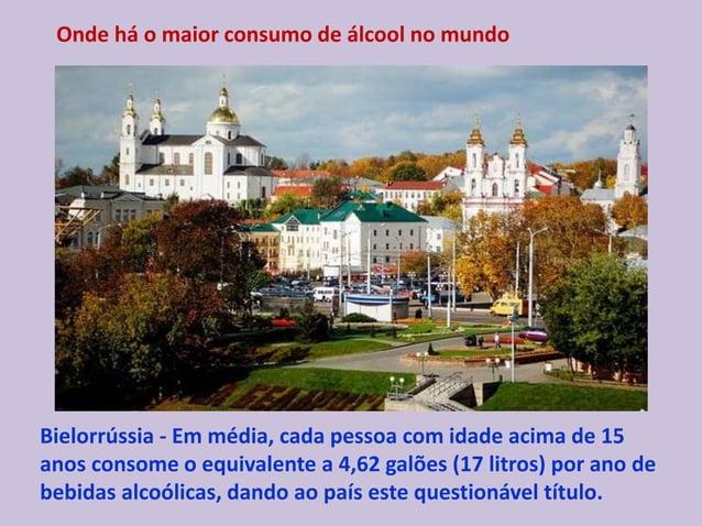 Onde há o maior consumo de álcool no mundo Bielorrússia - Em média, cada pessoa com idade acima de 15 anos consome o equiv...