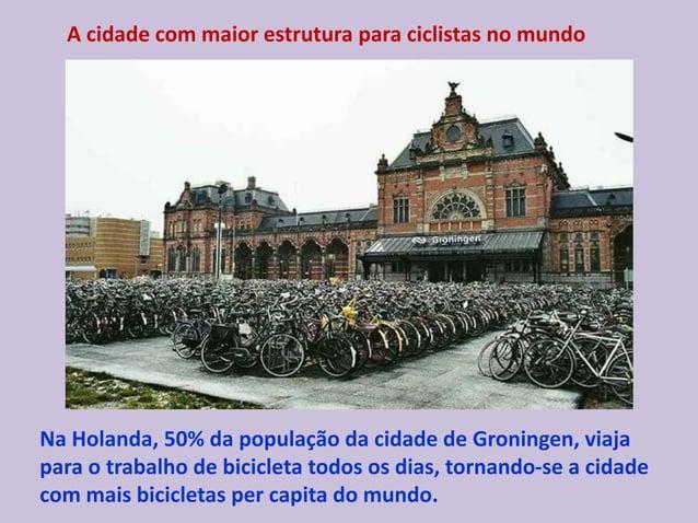 A cidade com maior estrutura para ciclistas no mundo Na Holanda, 50% da população da cidade de Groningen, viaja para o tra...