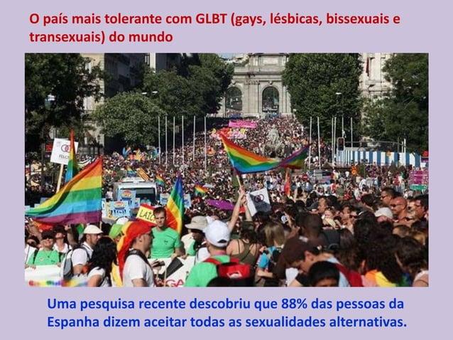 O país mais tolerante com GLBT (gays, lésbicas, bissexuais e transexuais) do mundo Uma pesquisa recente descobriu que 88% ...