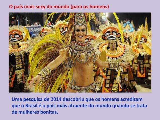 O país mais sexy do mundo (para os homens) Uma pesquisa de 2014 descobriu que os homens acreditam que o Brasil é o país ma...