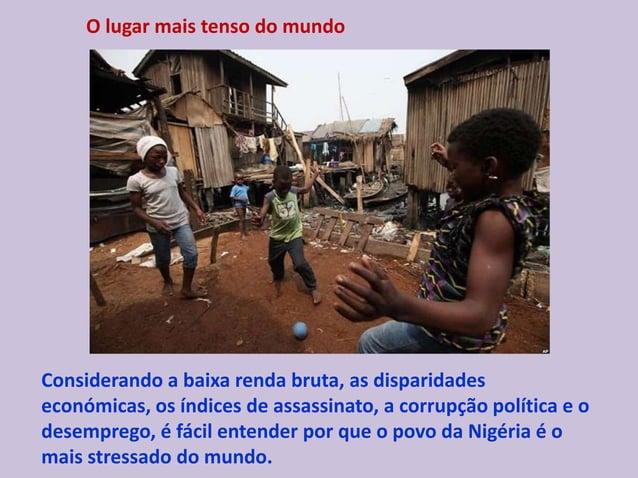 O lugar mais tenso do mundo Considerando a baixa renda bruta, as disparidades económicas, os índices de assassinato, a cor...