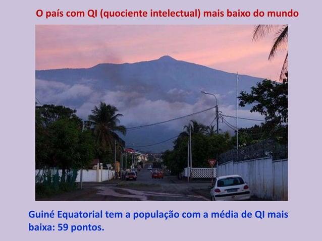 O país com QI (quociente intelectual) mais baixo do mundo Guiné Equatorial tem a população com a média de QI mais baixa: 5...