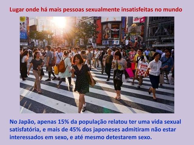 Lugar onde há mais pessoas sexualmente insatisfeitas no mundo No Japão, apenas 15% da população relatou ter uma vida sexua...