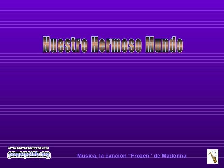 """Music a, la canción """"Frozen"""" de  Madonna Nuestro Hermoso Mundo"""