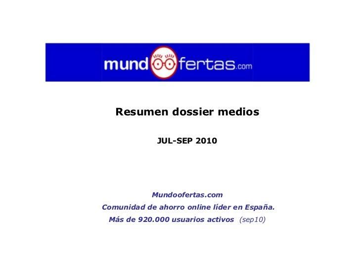 Resumen dossier medios               JUL-SEP 2010                 Mundoofertas.com Comunidad de ahorro online líder en Esp...