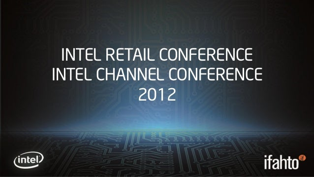INTEL RETAIL CONFERENCEINTEL CHANNEL CONFERENCE           2012