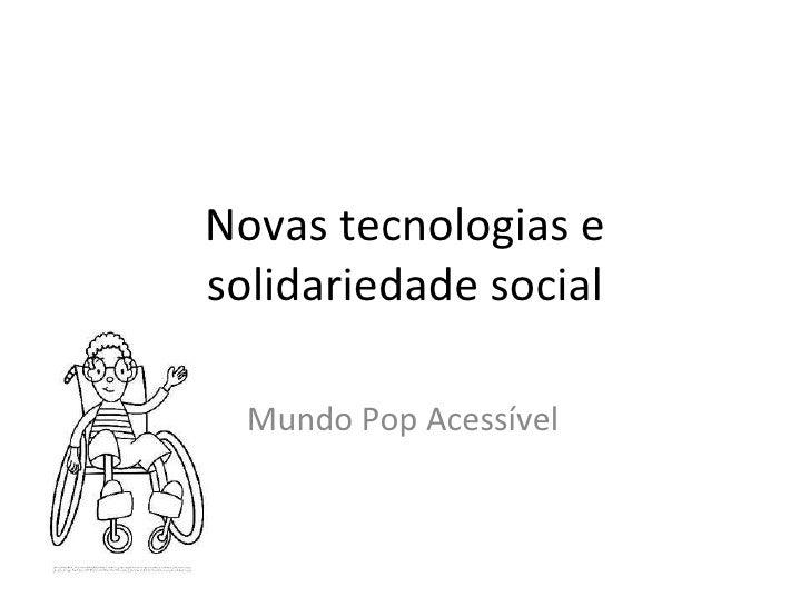 Novas tecnologias e solidariedade social Mundo Pop Acessível