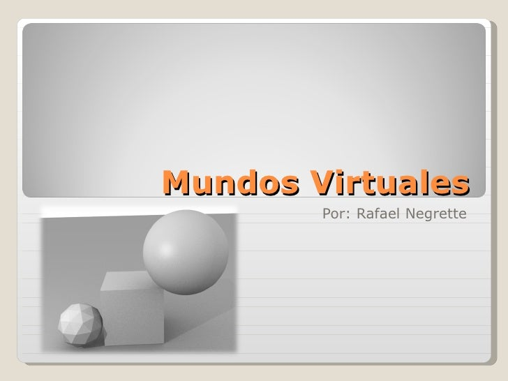 Mundos Virtuales Por: Rafael Negrette