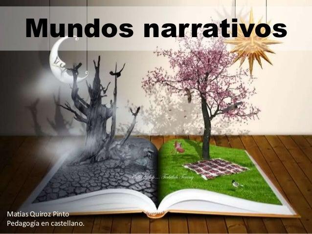 Mundos narrativos  Matías Quiroz Pinto Pedagogía en castellano.