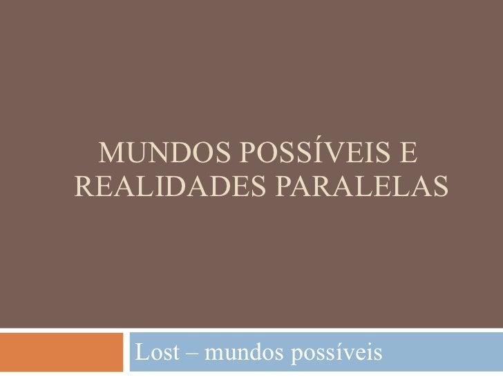 MUNDOS POSSÍVEIS E  REALIDADES PARALELAS Lost – mundos possíveis
