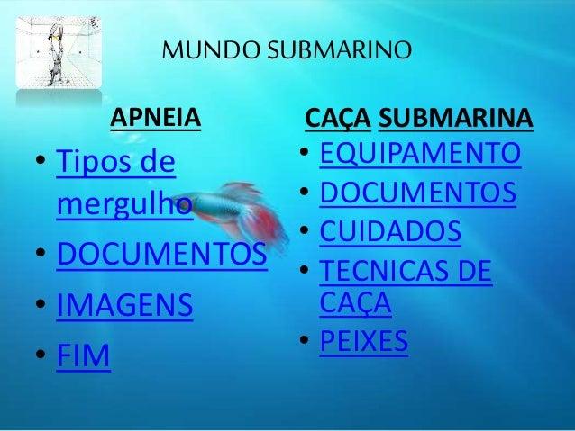 MUNDO SUBMARINO APNEIA • Tipos de mergulho • DOCUMENTOS • IMAGENS • FIM CAÇA SUBMARINA • EQUIPAMENTO • DOCUMENTOS • CUIDAD...