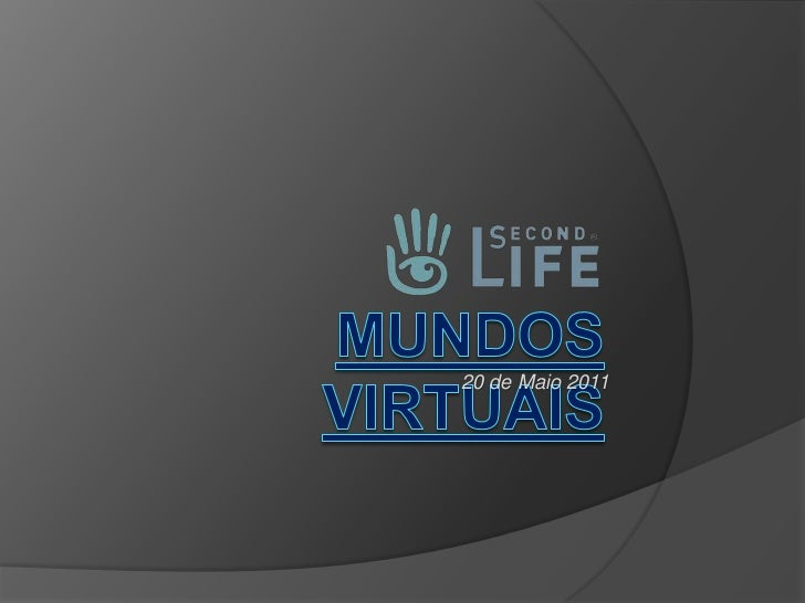 MUNDOS VIRTUAIS<br />20 de Maio 2011<br />