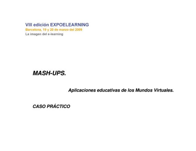 MASHMASH--UPS.UPS. Aplicaciones educativas de los Mundos Virtuales.Aplicaciones educativas de los Mundos Virtuales. CASO P...