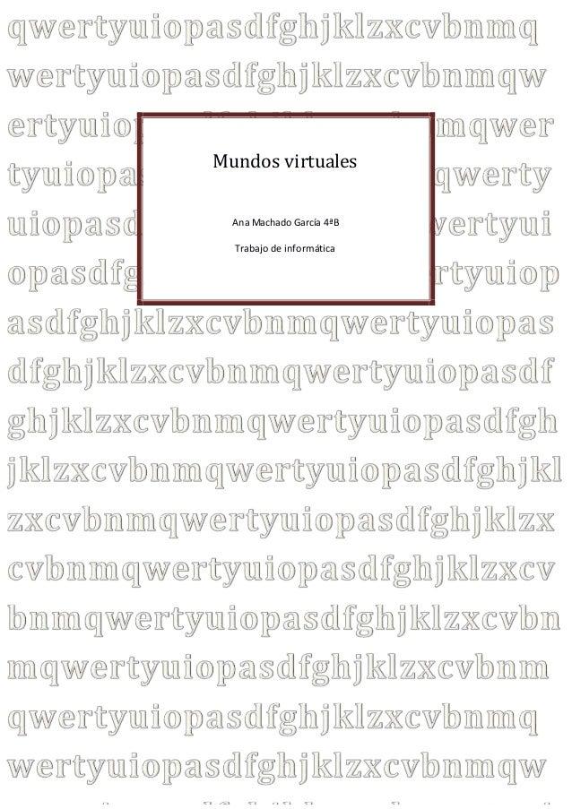 Mundos virtuales Ana Machado García 4ªB Trabajo de informática