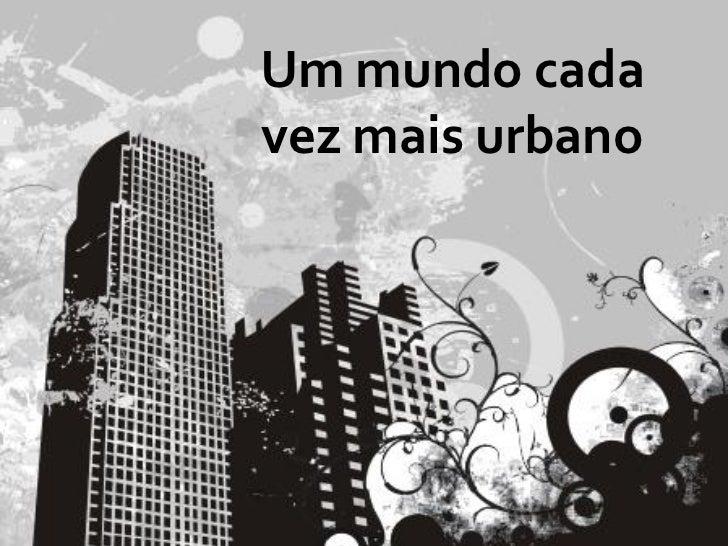 Um mundo cada                   vez mais urbanoApresentação de novas funcionalidades