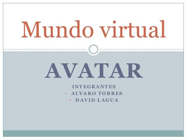 AVATAR INTEGRANTES • ALVARO TORRES • DAVID LAGUA Mundo virtual