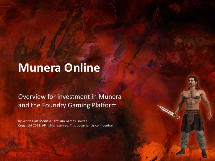 Munera Online<br />Overview for investment in Muneraand the Foundry Gaming Platform<br />by White Hart Media & DimSum Game...