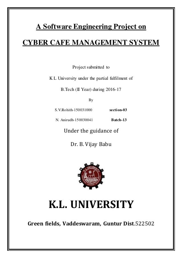 A Software Engineering Project on CYBER CAFE MANAGEMENT SYSTEM Project submitted to K L University under the partial fulfi...