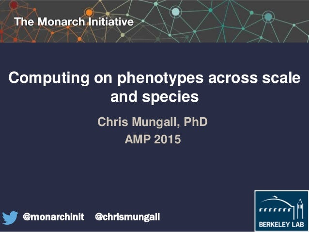 Computing on phenotypes across scale and species Chris Mungall, PhD AMP 2015 @monarchinit @chrismungall