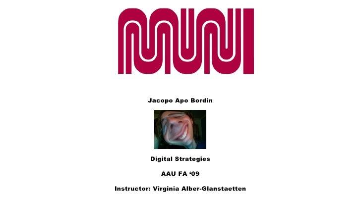 Jacopo Apo Bordin Digital Strategies Instructor: Virginia Alber-Glanstaetten AAU FA '09