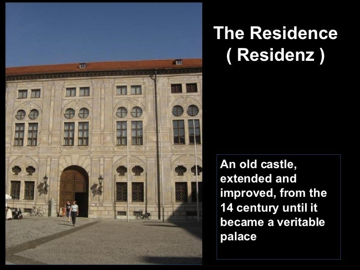 The Residence ( Residenz ) An old castle, extended and improved, from the 14 century until it became a veritable palace